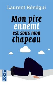 Mon pire ennemi est sous mon chapeau - LaurentBénégui