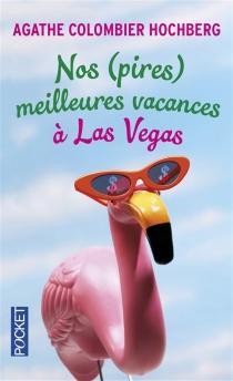 Nos (pires) meilleures vacances à Las Vegas - AgatheColombier Hochberg