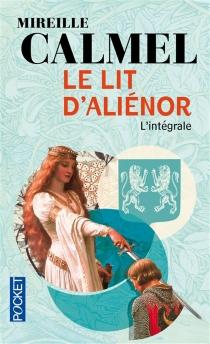 Le lit d'Aliénor : l'intégrale - MireilleCalmel