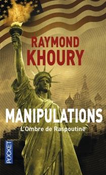 Manipulations : l'ombre de Raspoutine - RaymondKhoury