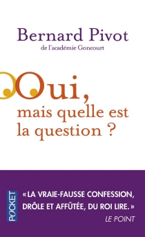 Oui, mais quelle est la question ? - Bernard Pivot