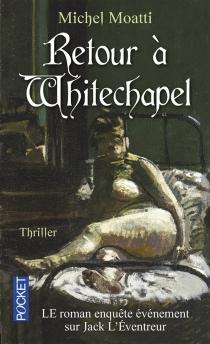Retour à Whitechapel : le roman-enquête sur Jack l'Eventreur - MichelMoatti
