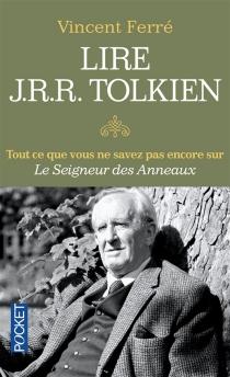 Lire J.R.R. Tolkien : tout ce que vous ne savez pas encore sur Le seigneur des anneaux - VincentFerré
