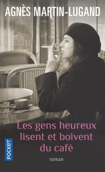 Les gens heureux lisent et boivent du café - AgnèsMartin-Lugand