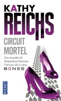 Circuit mortel : une enquête de Temperance Brennan, l'héroïne de la série Bones - KathyReichs