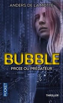 Bubble : proie ou prédateur - AndersDe La Motte