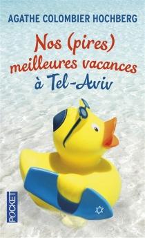 Nos (pires) meilleures vacances à Tel-Aviv - AgatheColombier Hochberg