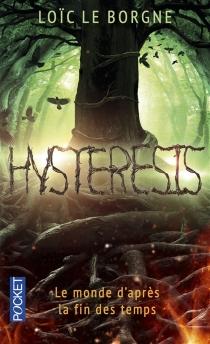 Hysteresis : le monde d'après la fin des temps - LoïcLe Borgne