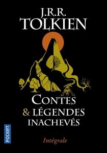 Contes et légendes inachevés : intégrale - John Ronald ReuelTolkien