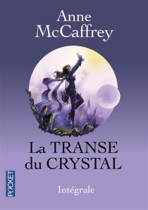 La transe du crystal : intégrale - AnneMcCaffrey
