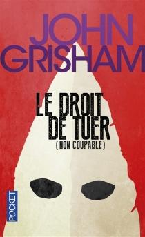 Le droit de tuer (Non coupable) - JohnGrisham