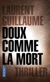 Doux comme la mort : thriller - LaurentGuillaume
