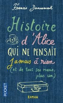 Histoire d'Alice, qui ne pensait jamais à rien (et de tous ses maris, plus un) - FrancisDannemark