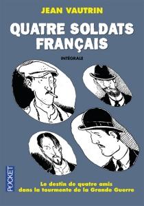 Quatre soldats français : l'intégrale - JeanVautrin