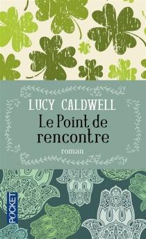 Le point de rencontre - LucyCaldwell