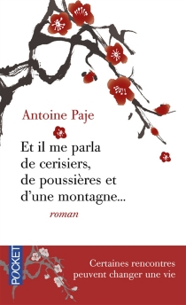 Et il me parla de cerisiers, de poussières et d'une montagne... : il faut parfois toute une vie pour apprendre à marcher - AntoinePaje