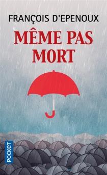 Même pas mort - François d'Epenoux