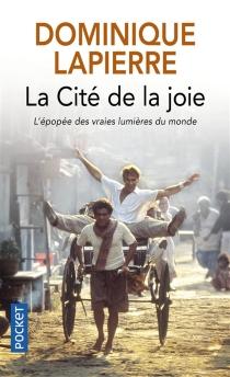 La cité de la joie : l'épopée des vraies lumières du monde - DominiqueLapierre