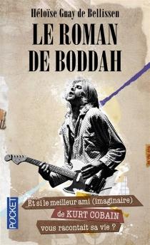 Le roman de Boddah : et si le meilleur ami (imaginaire) de Kurt Cobain vous racontait sa vie ? - HéloïseGuay de Bellissen