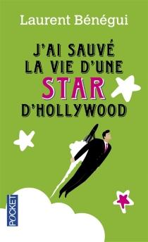 J'ai sauvé la vie d'une star d'Hollywood - LaurentBénégui