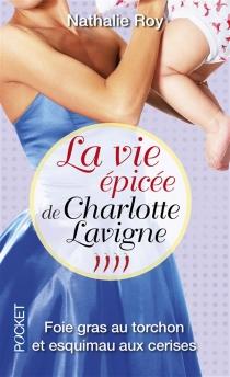 La vie épicée de Charlotte Lavigne - NathalieRoy