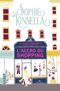 Les deux premières aventures de l'accro du shopping - SophieKinsella