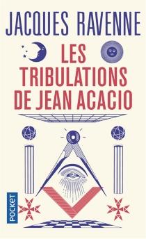 Les tribulations de Jean Acacio : ou Bienvenue chez les francs-maçons - JacquesRavenne