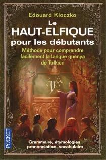Le haut-elfique pour les débutants : méthode pour comprendre facilement la langue quenya de Tolkien : grammaire, étymologies, prononciation, vocabulaire - EdouardKloczko
