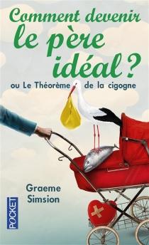 Comment devenir le père idéal ou Le théorème de la cigogne - GraemeSimsion