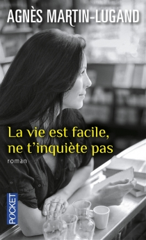 La vie est facile, ne t'inquiète pas - AgnèsMartin-Lugand