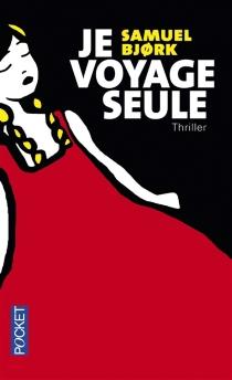 Je voyage seule : thriller - SamuelBjork