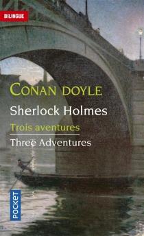 Sherlock Holmes : three adventures| Trois aventures de Sherlock Holmes - Arthur ConanDoyle