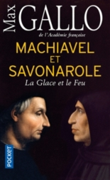 Machiavel et Savonarole : la glace et le feu - MaxGallo