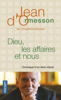 Dieu, les affaires et nous : chronique d'un demi-siècle - Jean d'Ormesson