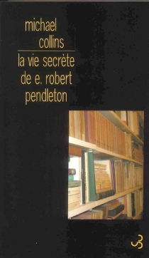La vie secrète de E. Robert Pendleton - MichaelCollins