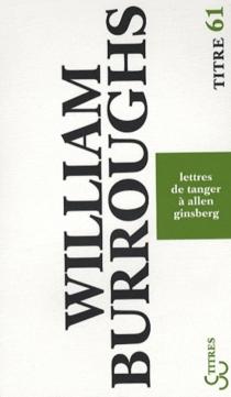 Lettres de Tanger à Allen Ginsberg : 1953-1957 - William SewardBurroughs