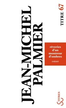 Rêveries d'un montreur d'ombres - Jean-MichelPalmier