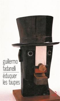 Eduquer les taupes - GuillermoFadanelli