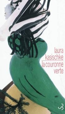 La couronne verte - LauraKasischke