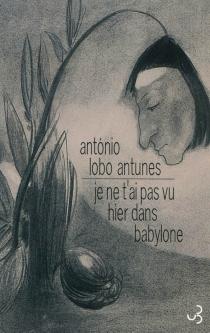 Je ne t'ai pas vu hier dans Babylone - António LoboAntunes