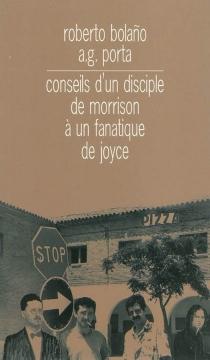 Conseils d'un disciple de Morrison à un fanatique de Joyce| Suivi de Journal de bar - RobertoBolano