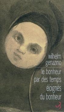 Le bonheur par des temps éloignés du bonheur - WilhelmGenazino