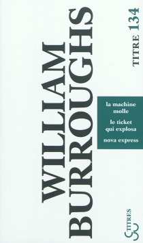 La machine molle| Le ticket qui explosa| Nova express - William Seward Burroughs