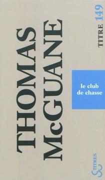 Le club de chasse - ThomasMcGuane