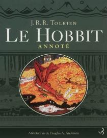 Le Hobbit annoté : Le Hobbit ou un aller et retour - John Ronald ReuelTolkien