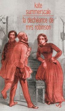 La déchéance de Mrs Robinson : journal intime d'une dame de l'époque victorienne - KateSummerscale