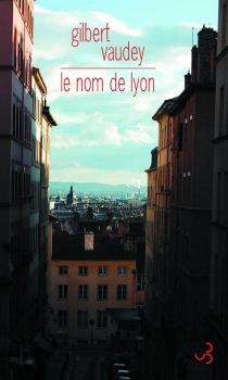 Le nom de Lyon - GilbertVaudey
