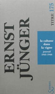 La cabane dans la vigne : journal : 1945-1948 - ErnstJünger