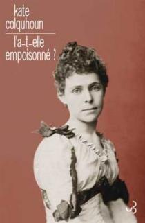 L'a-t-elle empoisonné ? : une histoire de trahison, d'adultère et d'arsenic sous Victoria - KateColquhoun