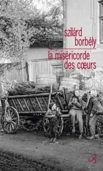 La miséricorde des coeurs - SzilárdBorbély